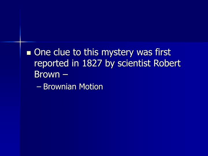 One clue to this mystery was first reported in 1827 by scientist Robert Brown –