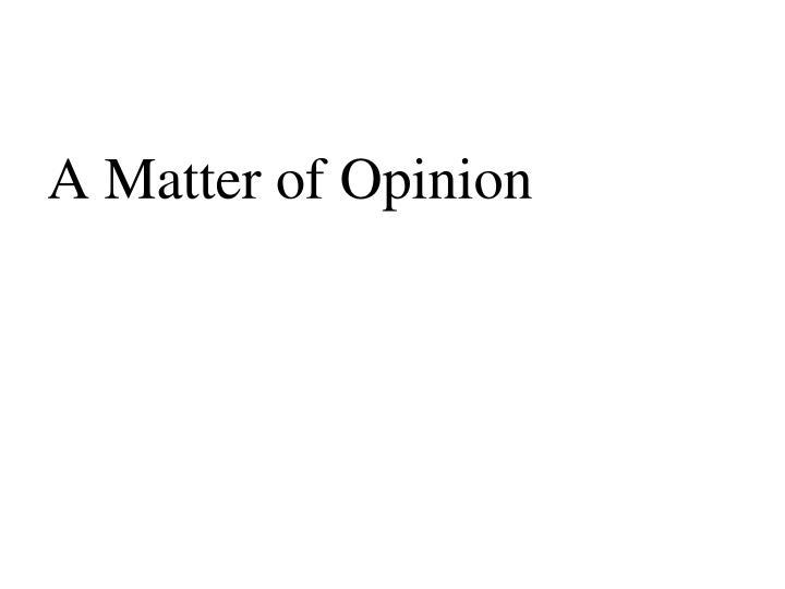 A Matter of Opinion
