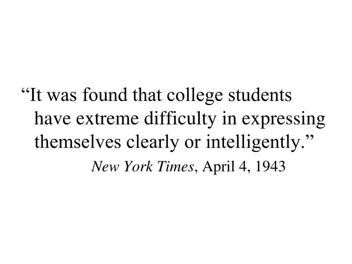 """""""It was found that college students have extreme difficulty in expressing themselves clearly or intelligently."""""""
