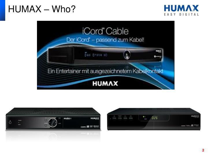HUMAX – Who?
