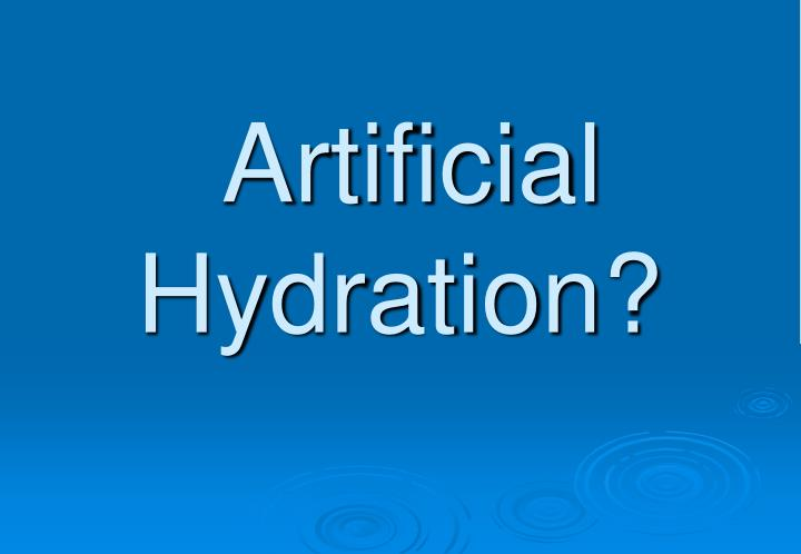 Artificial Hydration?