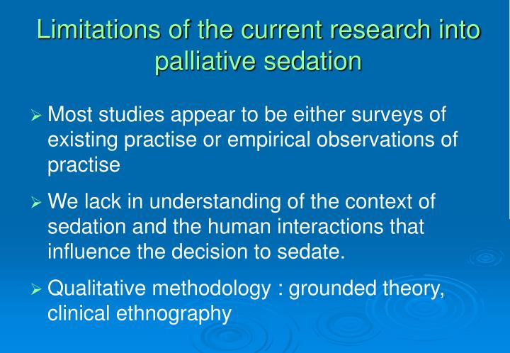 Limitations of the current research into palliative sedation