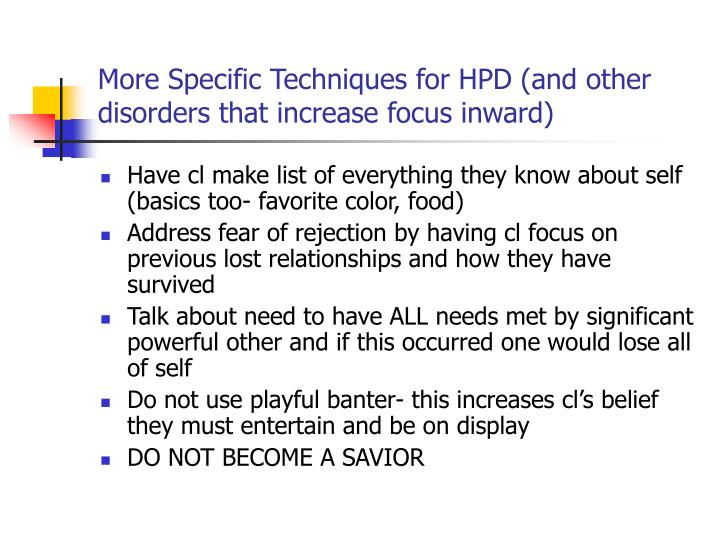 More Specific Techniques for HPD (and other disorders that increase focus inward)