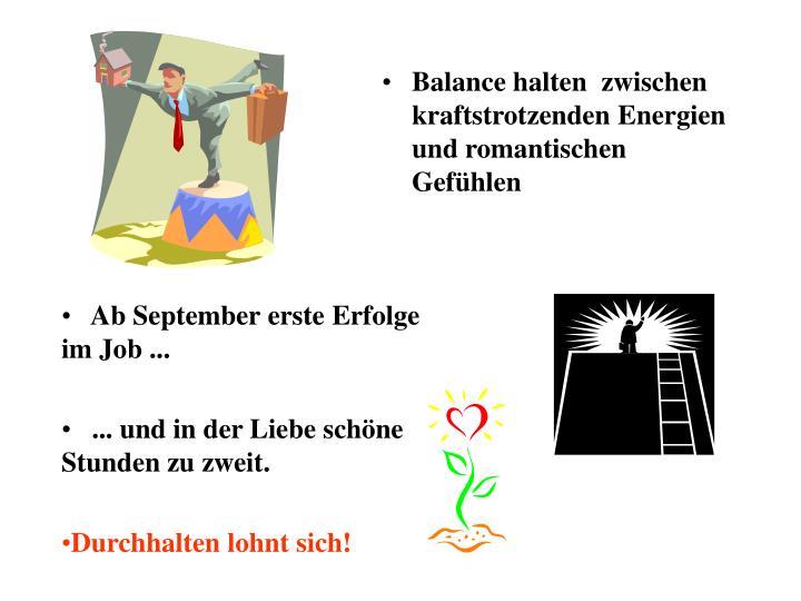 Balance halten  zwischen kraftstrotzenden Energien und romantischen Gefühlen