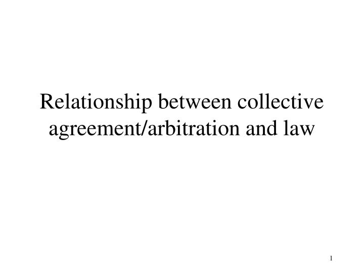 Relationship between collective agreement/arbitration and law