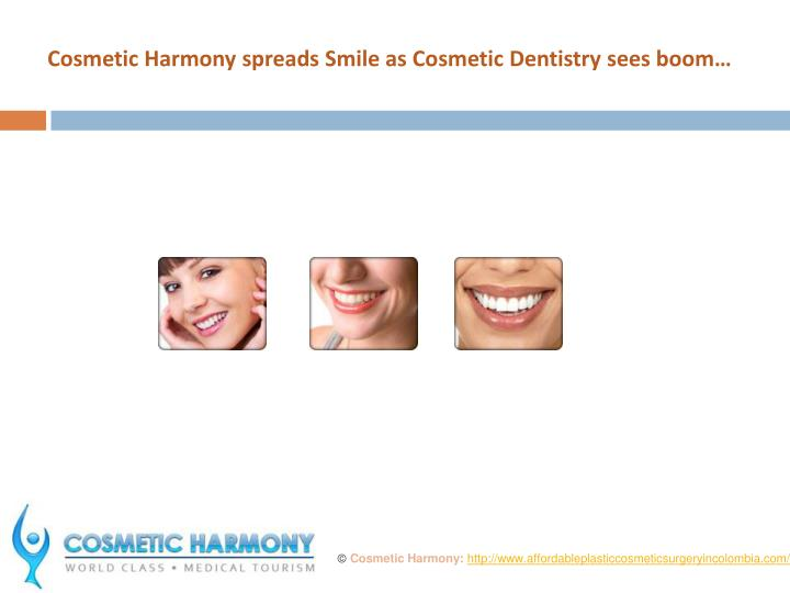 Cosmetic Harmony spreads Smile as Cosmetic Dentistry sees boom…