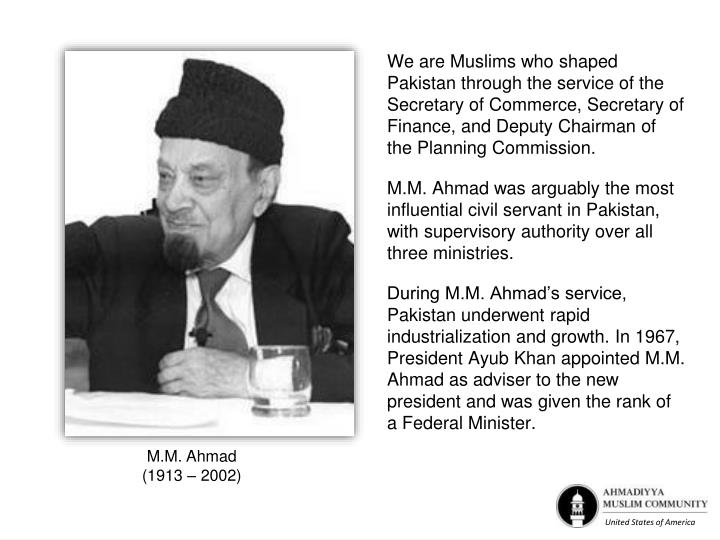 We are Muslims who shaped Pakistan through the service of the Secretary of Commerce, Secretary of Finance, and Deputy Chairman of the Planning Commission.