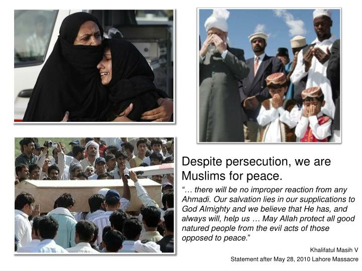 Despite persecution, we are Muslims for peace.