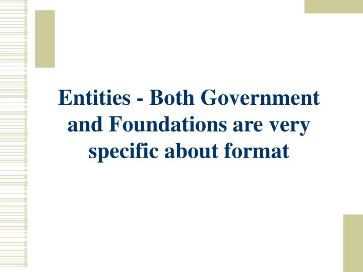 Entities - Both Government and Foundations are very specific about format