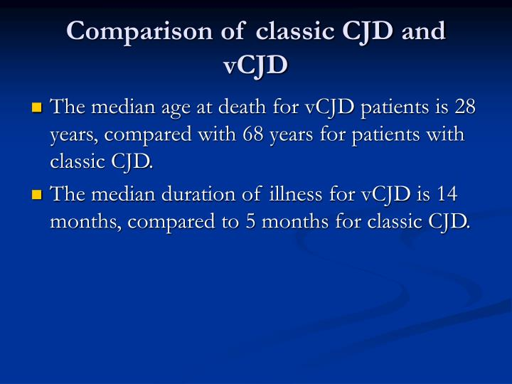 Comparison of classic CJD and vCJD
