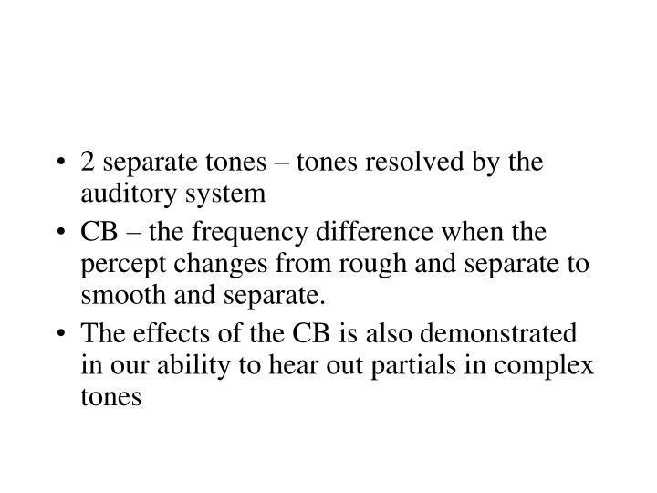 2 separate tones – tones resolved by the auditory system