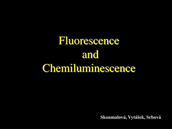 Fluorescence and chemiluminescence
