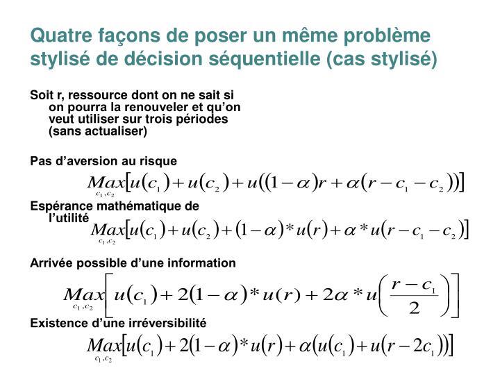 Quatre façons de poser un même problème stylisé de décision séquentielle (cas stylisé)