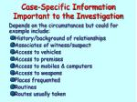 case specific information important to the investigation
