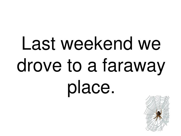 Last weekend we drove to a faraway place.