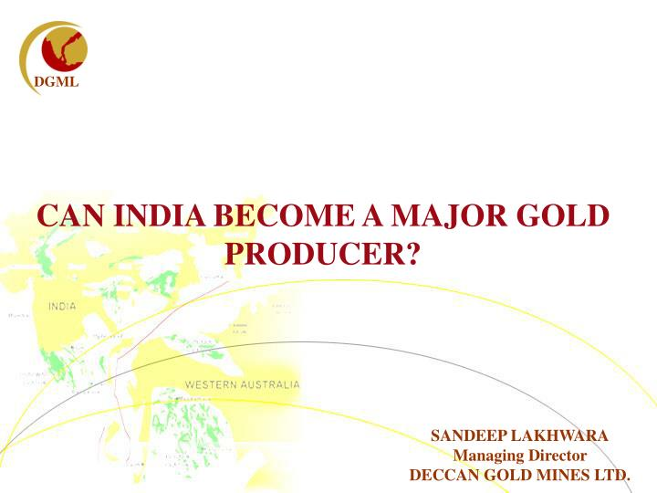 CAN INDIA BECOME A MAJOR GOLD PRODUCER?