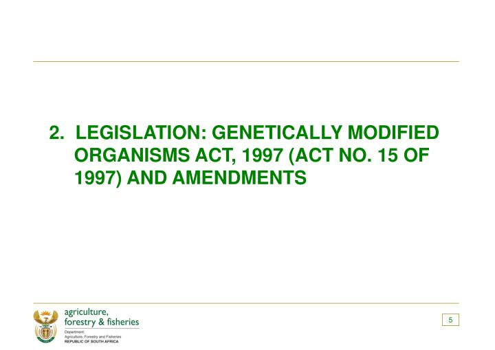 2.  LEGISLATION: GENETICALLY MODIFIED ORGANISMS ACT, 1997 (ACT NO. 15 OF 1997) AND AMENDMENTS