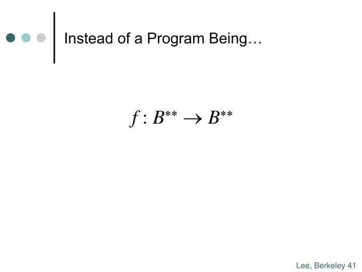 Instead of a Program Being…