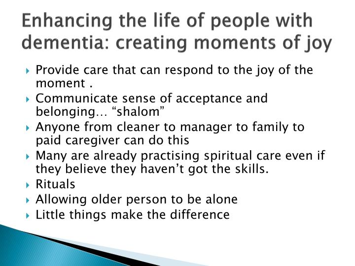 Enhancing the life of people with dementia: creating moments of joy