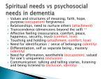 spiritual needs vs psychosocial needs in dementia
