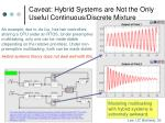 caveat hybrid systems are not the only useful continuous discrete mixture