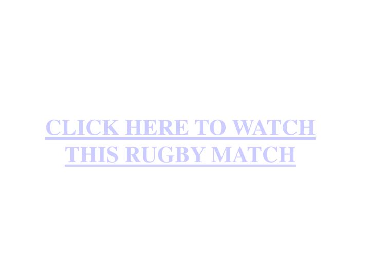 Click here to watch this rugby match