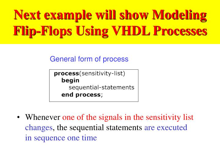 Next example will show Modeling Flip-Flops Using VHDL Processes