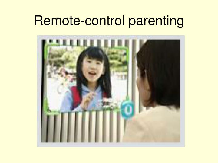 Remote-control parenting