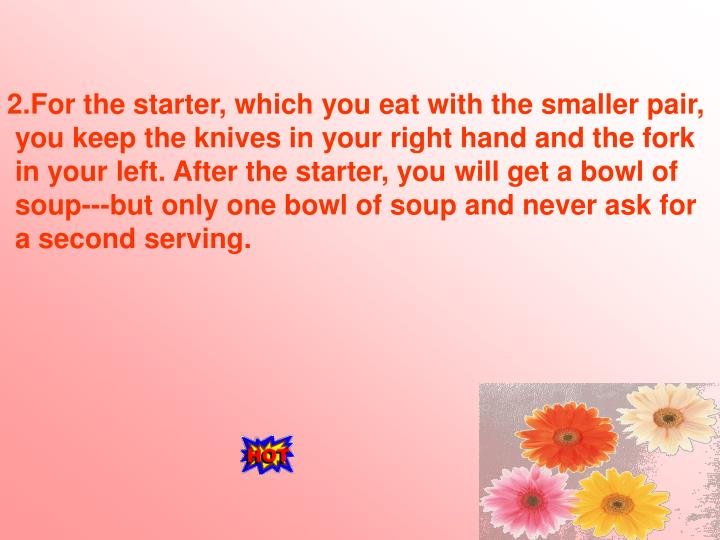 2.For the starter, which you eat with the smaller pair,