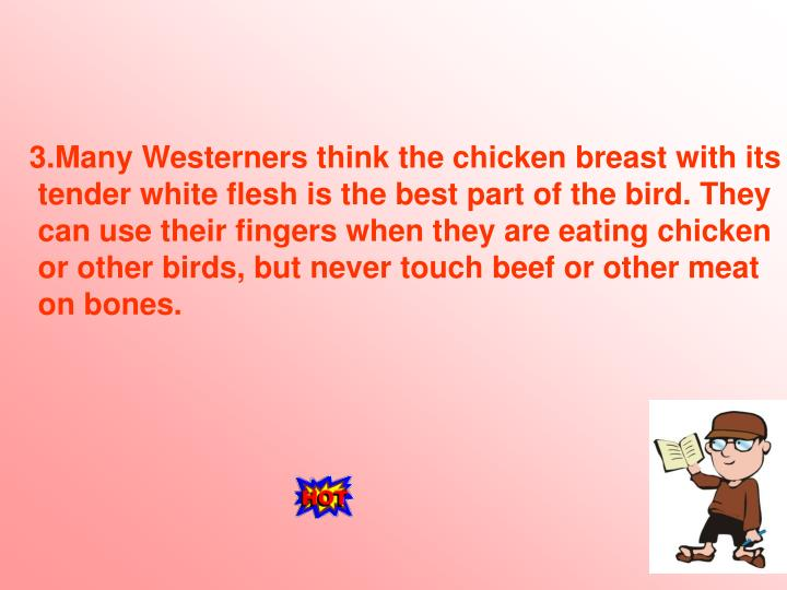 3.Many Westerners think the chicken breast with its