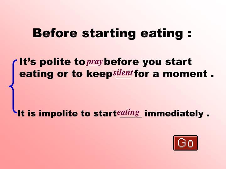 Before starting eating :