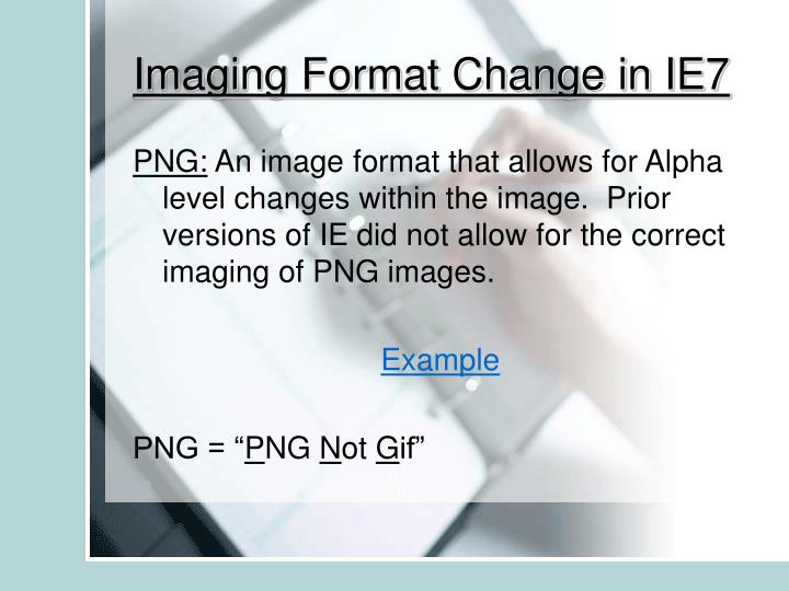 Imaging Format Change in IE7
