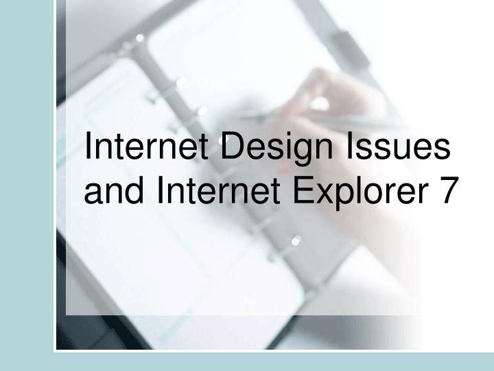 Internet design issues and internet explorer 7