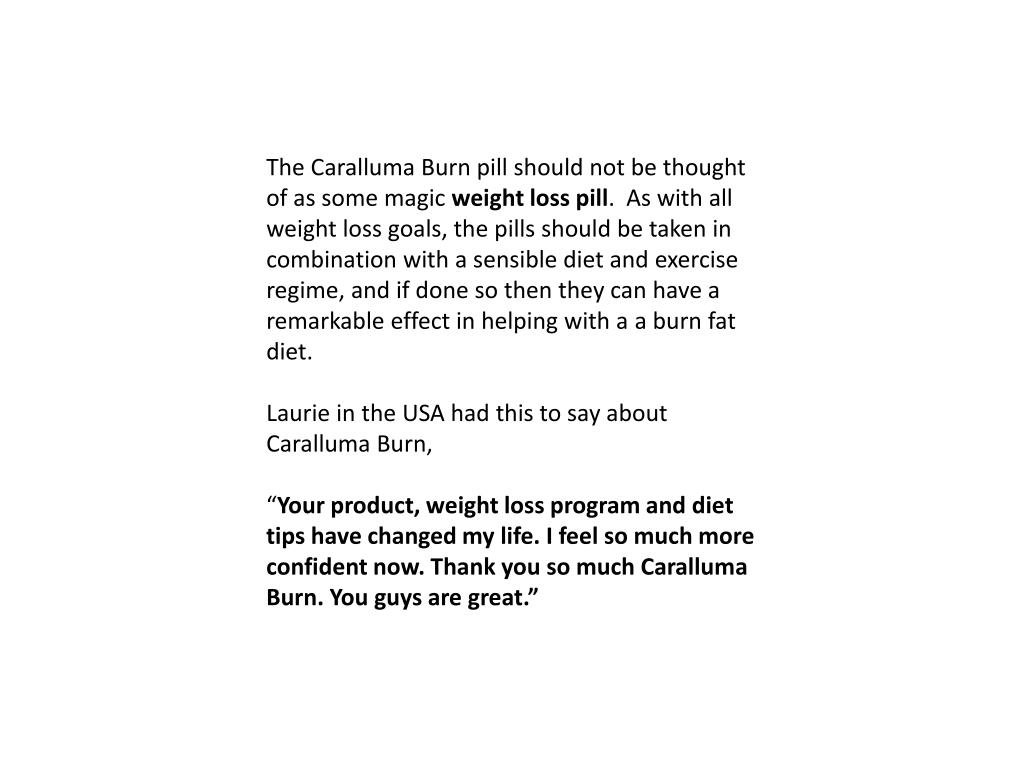 The Caralluma Burn pill should not be thought of as some magic