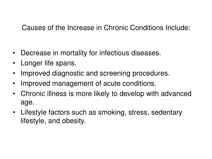 Causes of the Increase in Chronic Conditions Include: