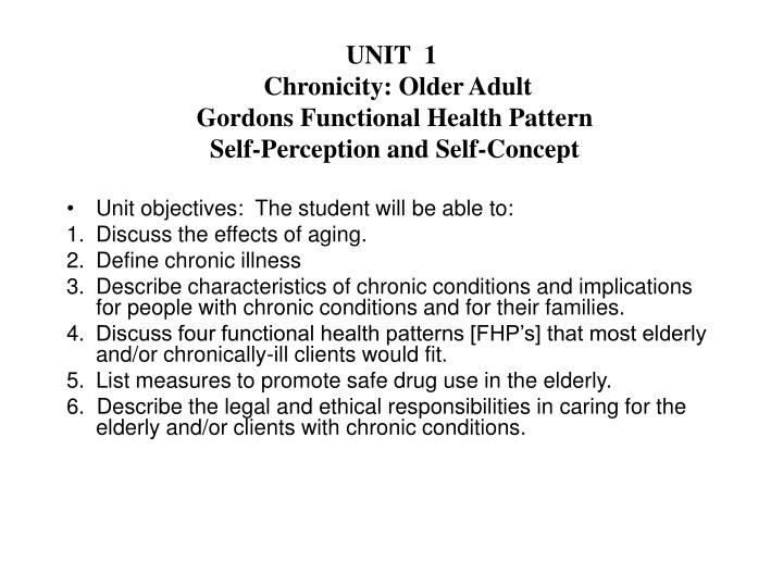 Unit 1 chronicity older adult gordons functional health pattern self perception and self concept
