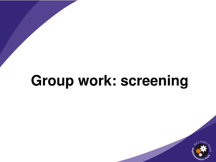 Group work: screening