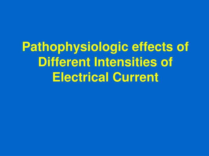 Pathophysiologic effects of Different Intensities of Electrical Current