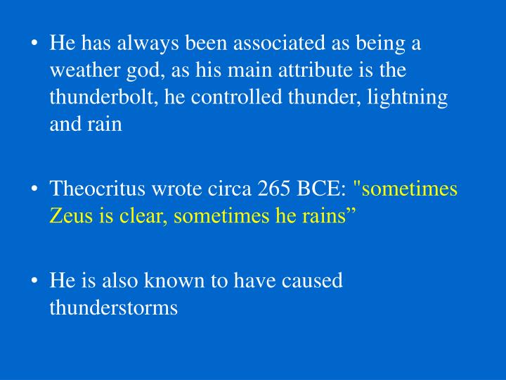 He has always been associated as being a weather god, as his main attribute is the thunderbolt, he controlled thunder, lightning and rain