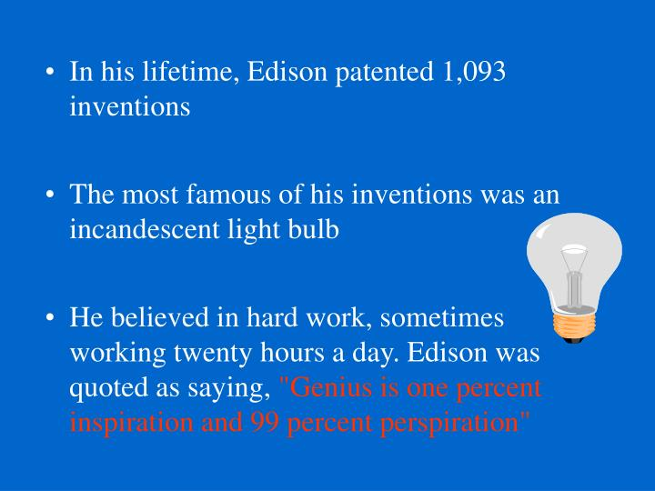 In his lifetime, Edison patented 1,093 inventions