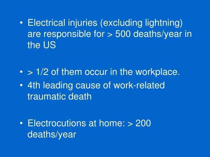 Electrical injuries (excluding lightning) are responsible for > 500 deaths/year in the US