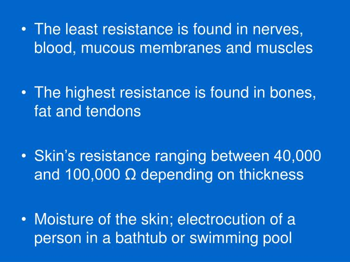 The least resistance is found in nerves, blood, mucous membranes and muscles