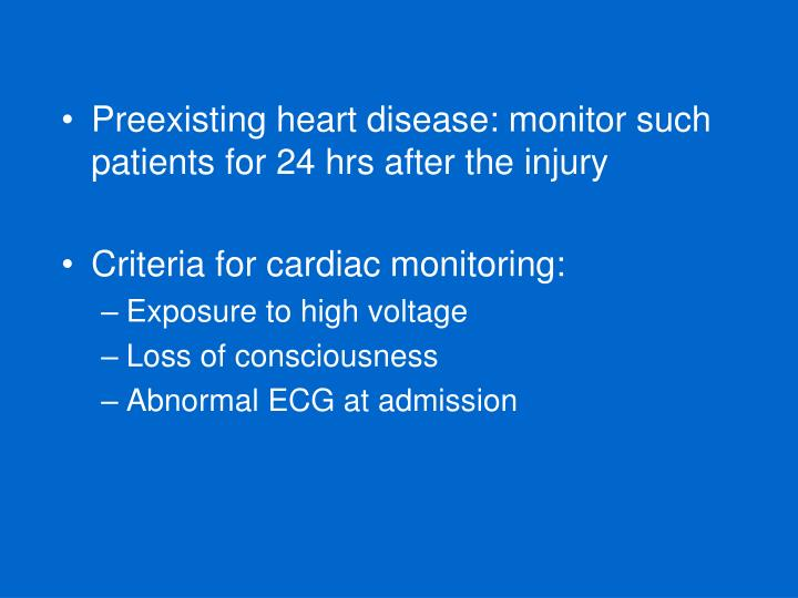 Preexisting heart disease: monitor such patients for 24 hrs after the injury