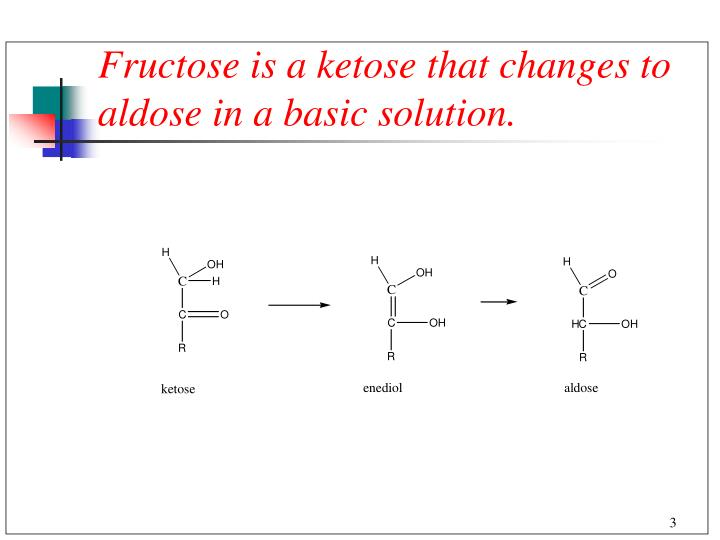 Fructose is a ketose that changes to aldose in a basic solution