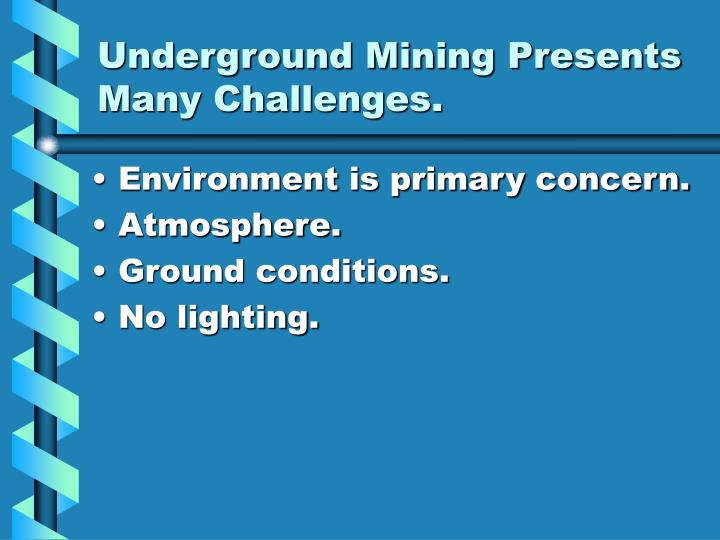 Underground Mining Presents Many Challenges.