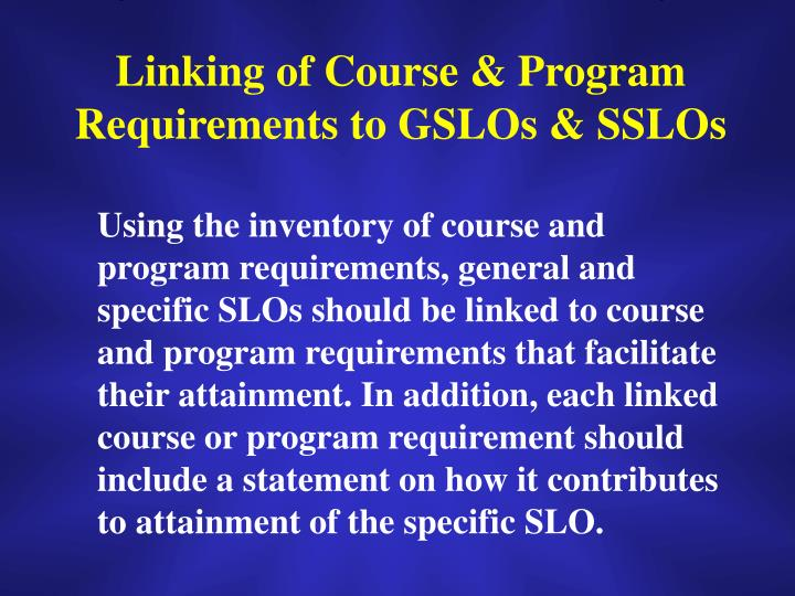 Linking of Course & Program Requirements to GSLOs & SSLOs