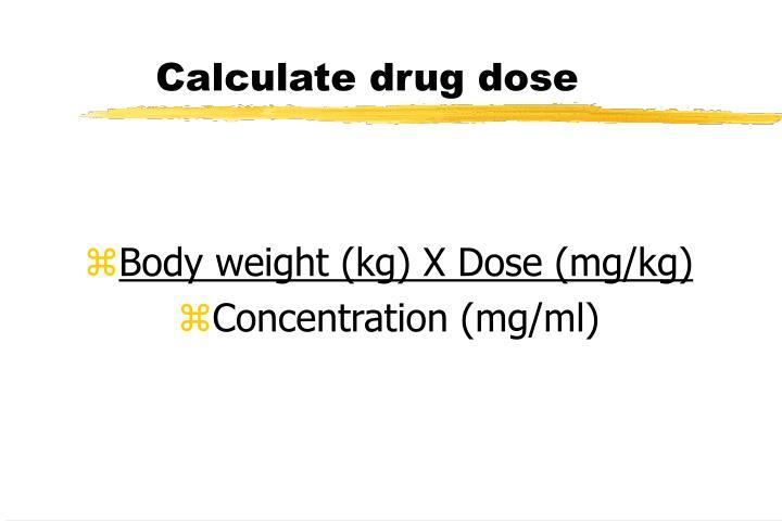Calculate drug dose