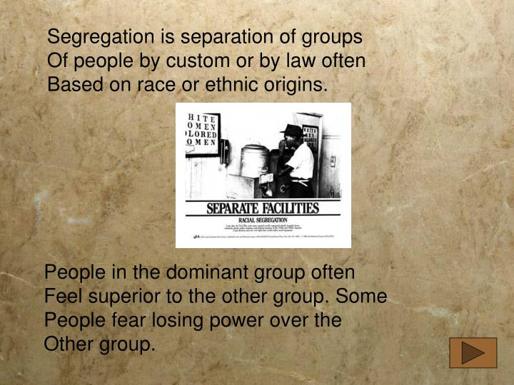 Segregation is separation of groups