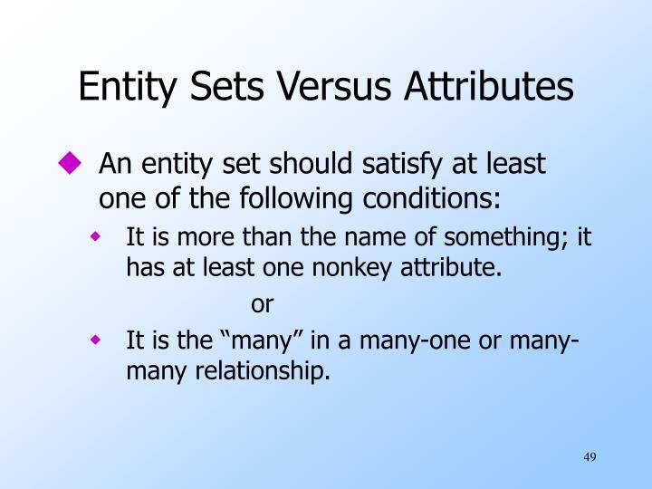 Entity Sets Versus Attributes