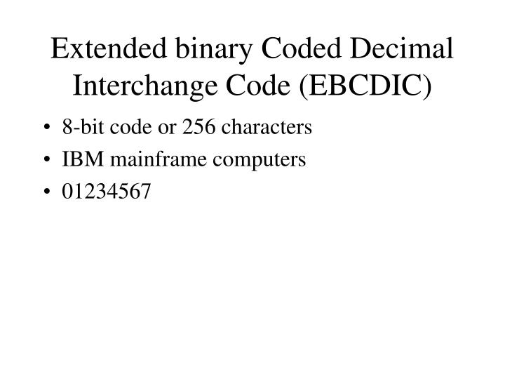 Extended binary Coded Decimal Interchange Code (EBCDIC)